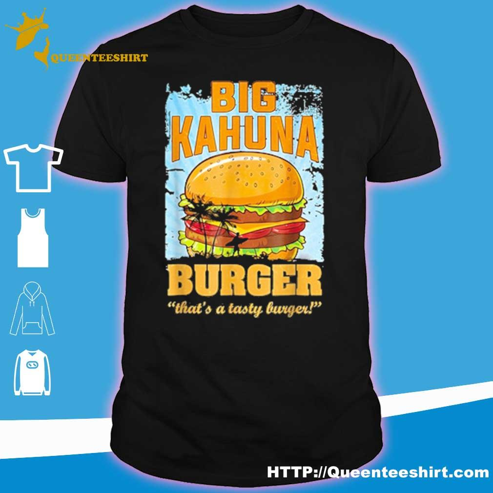 Big kahuna burger that's a tasty burger shirt