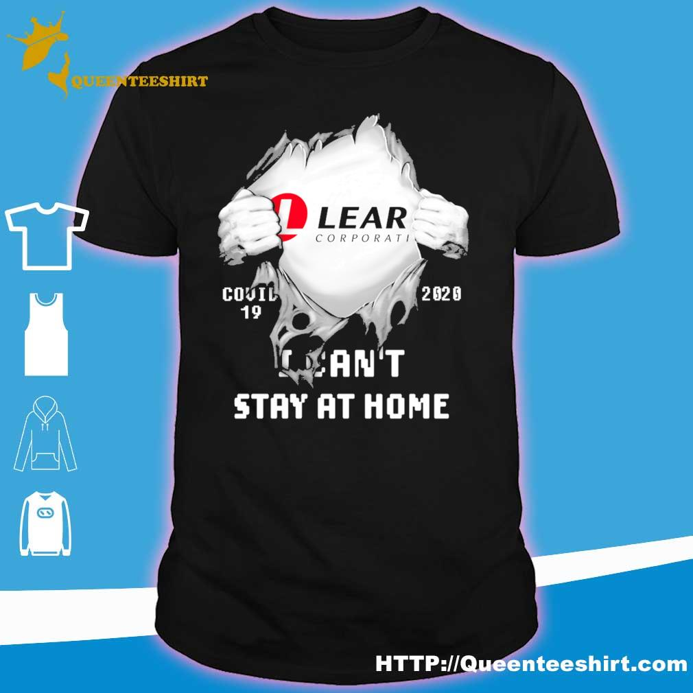 Blood inside me Lear Corporation Covid 19 2020 i can't stay at home shirt