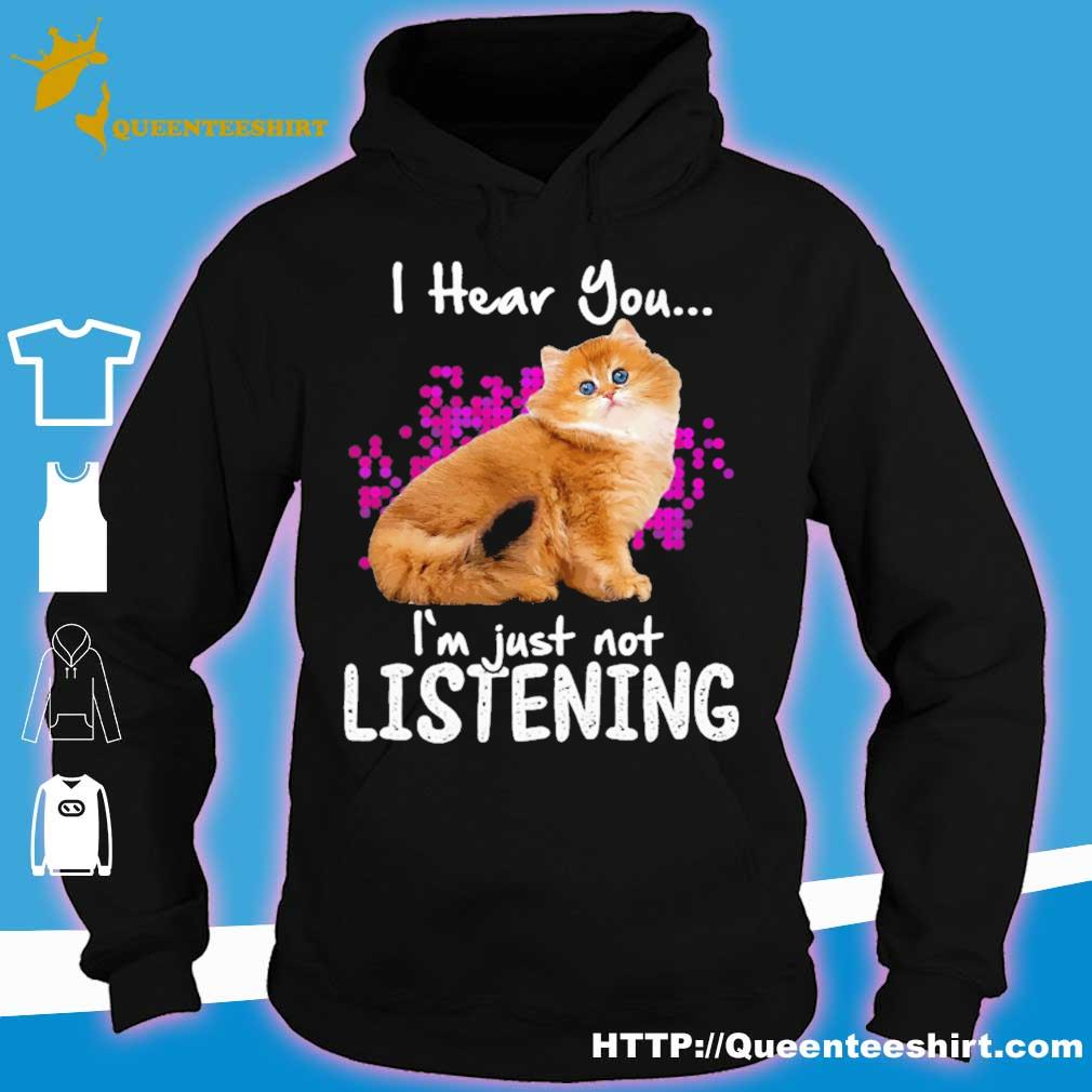 Cat i hear you i'm just not listening s hoodie