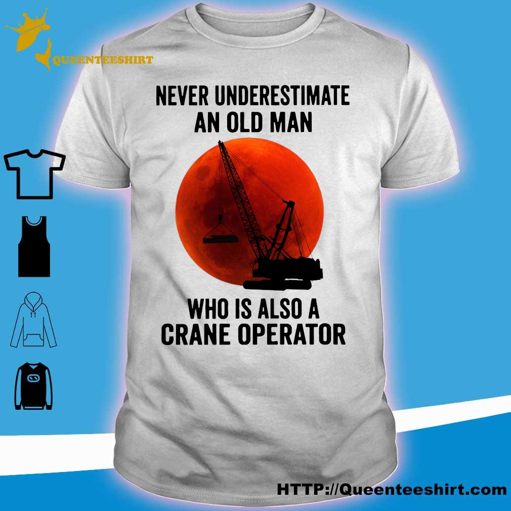 Never underestimate an old man who is also a crane operator sunset shirt