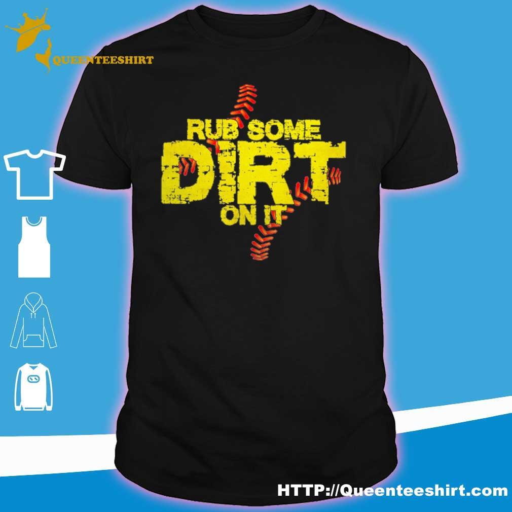 Rub some Dirt on it shirt