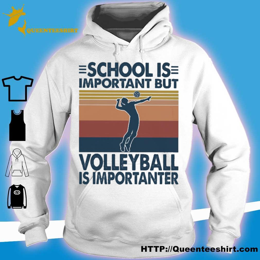 School is important but volleyball is importanter vintage s hoodie