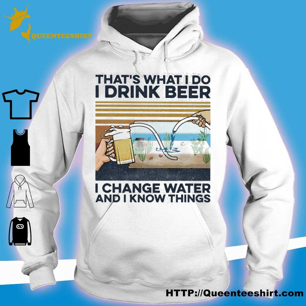 That's what i do i drink beer i change water and i know things vintage s hoodie