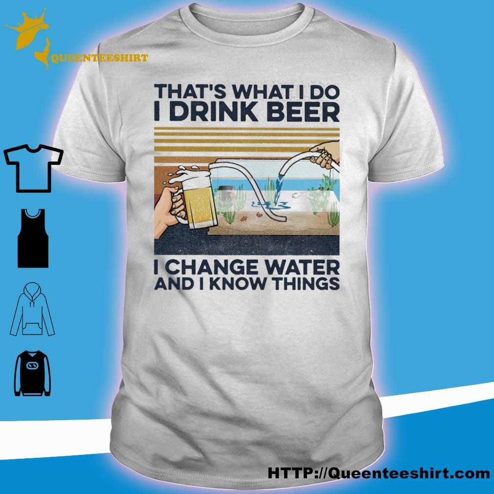 That's what i do i drink beer i change water and i know things vintage shirt