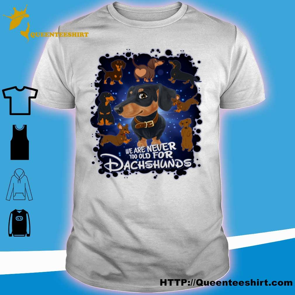 We are never too old for Dachshunds Disney shirt
