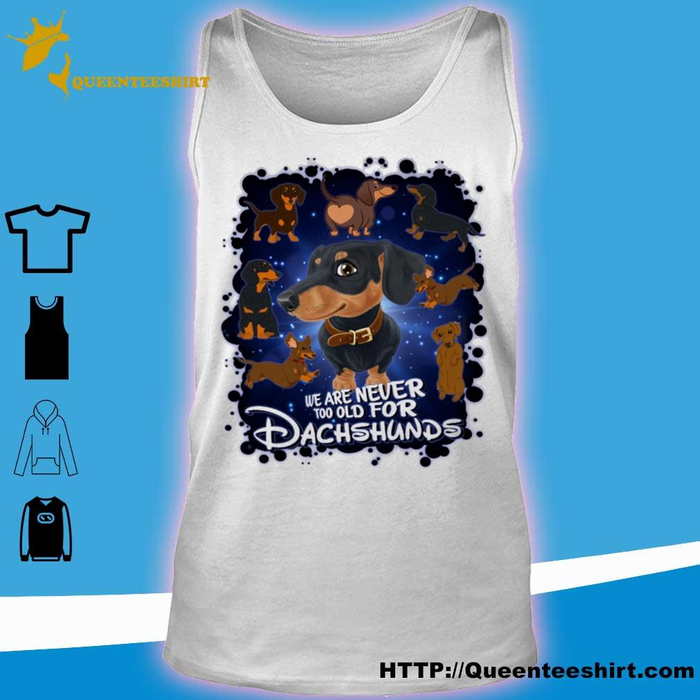 We are never too old for Dachshunds Disney s tank top