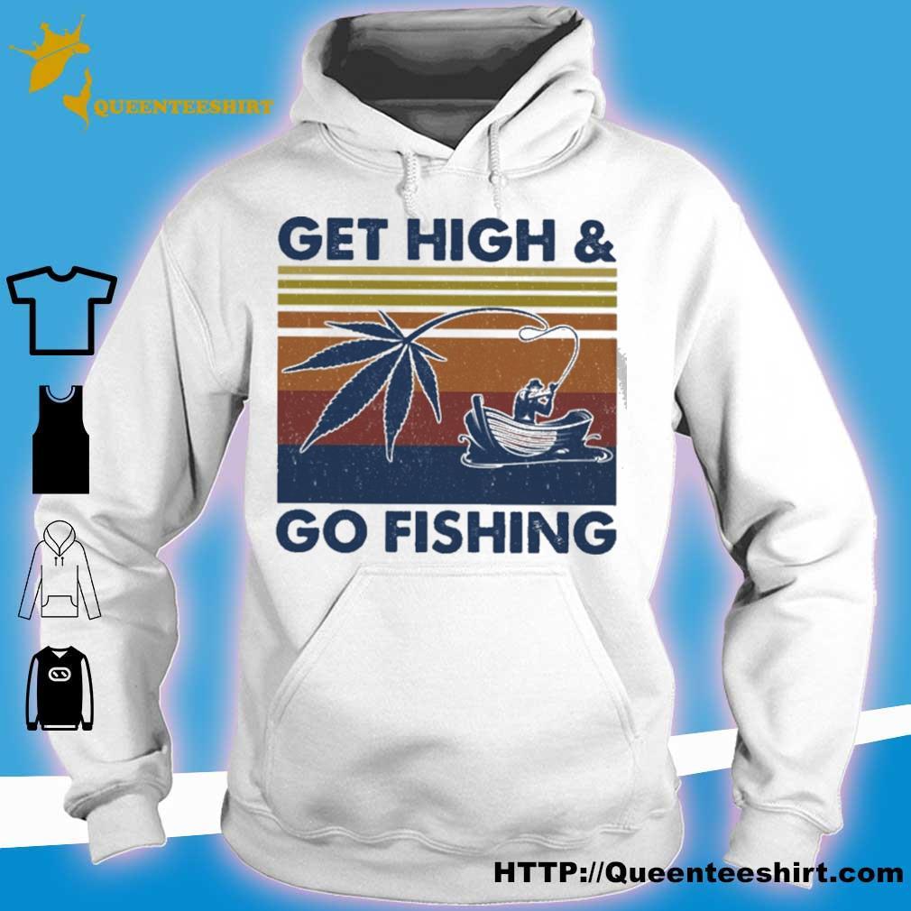 Weed Get high and go fishing vintage s hoodie