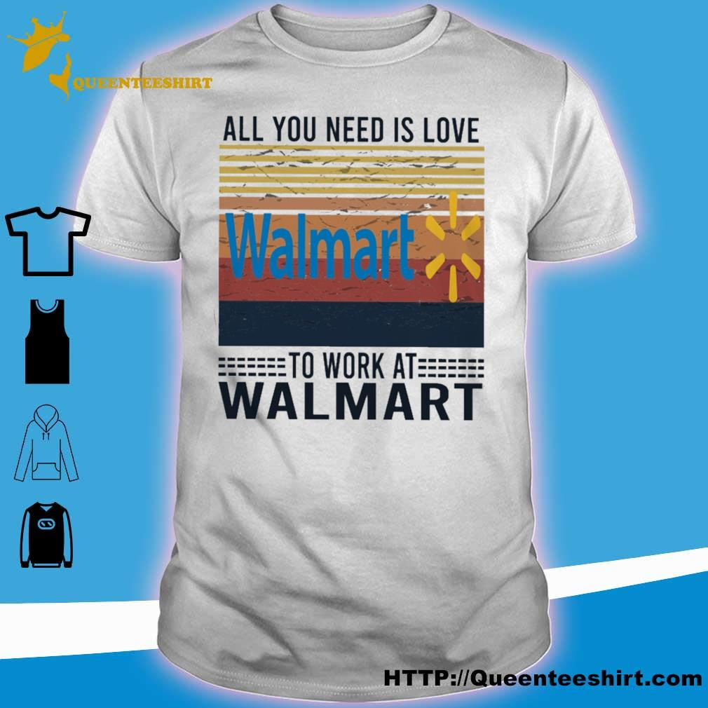 All you need is love Walmart to work at Walmart vintage shirt