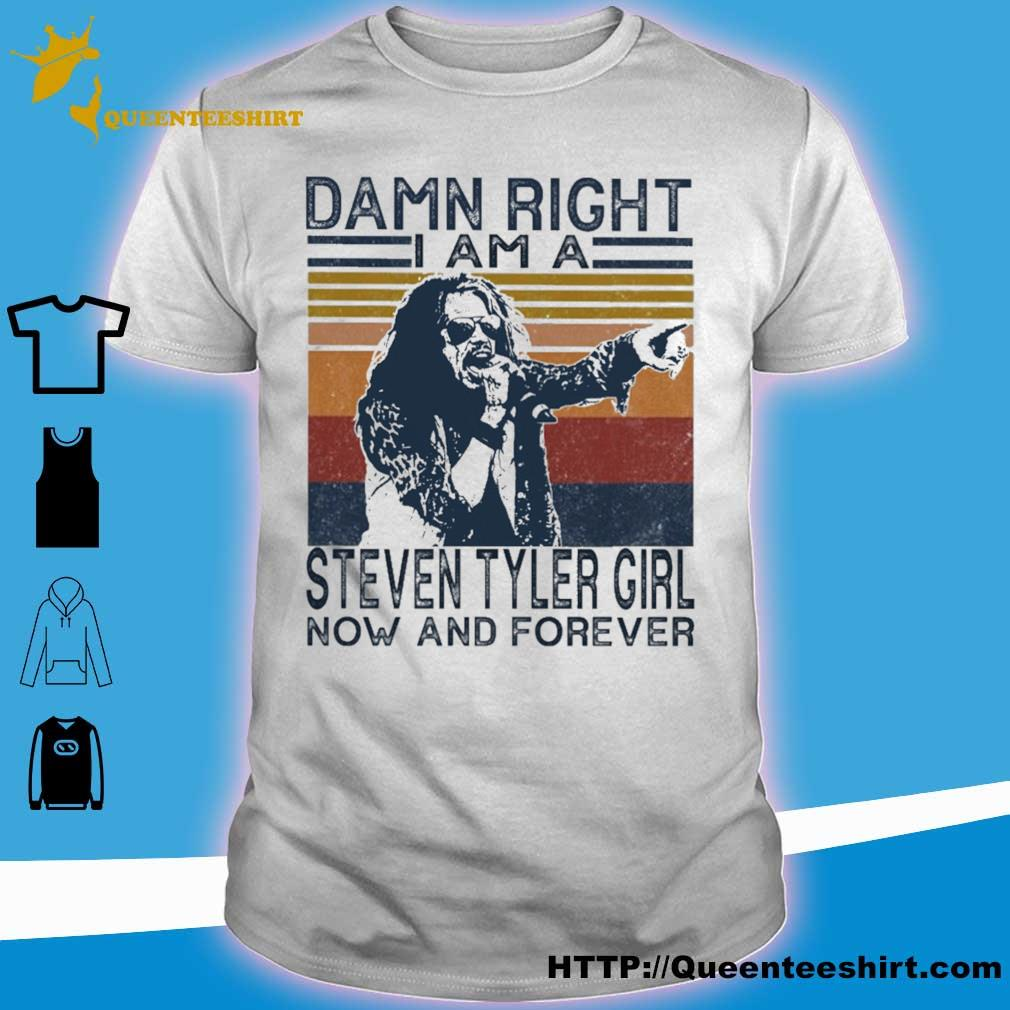 Damn right I am a Steven tyler girl now and forever vintage shirt