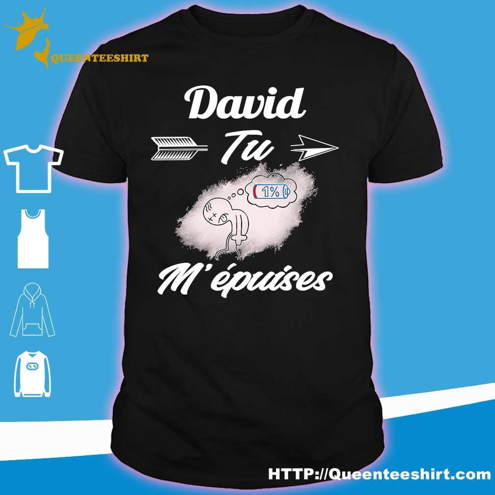 David tu m 'epuises shirt