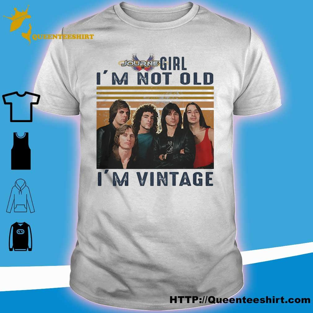 Journey girl I'm not old I'm vintage shirt
