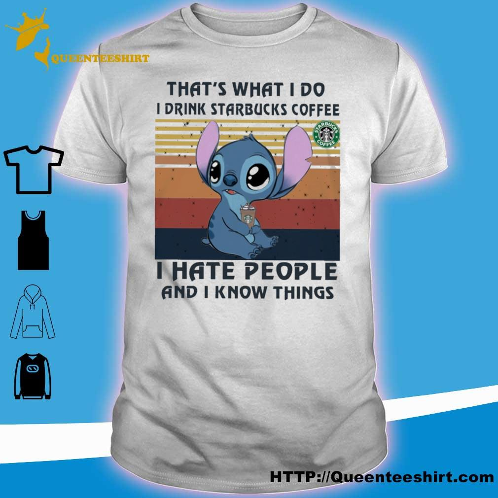 Stich that's what I do i drink starbucks coffe I hate people and i know things vintage shirt