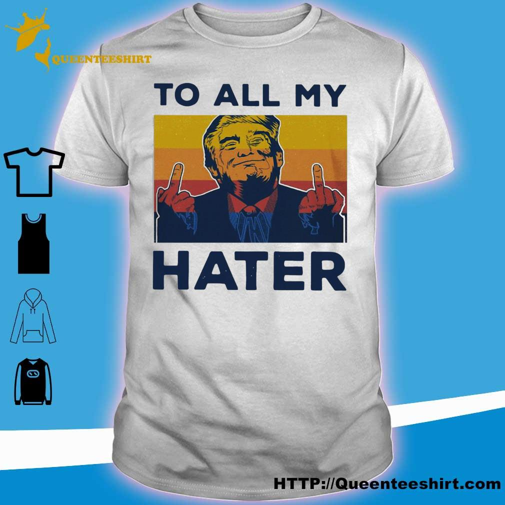 Trump to all My Hater vintage shirt