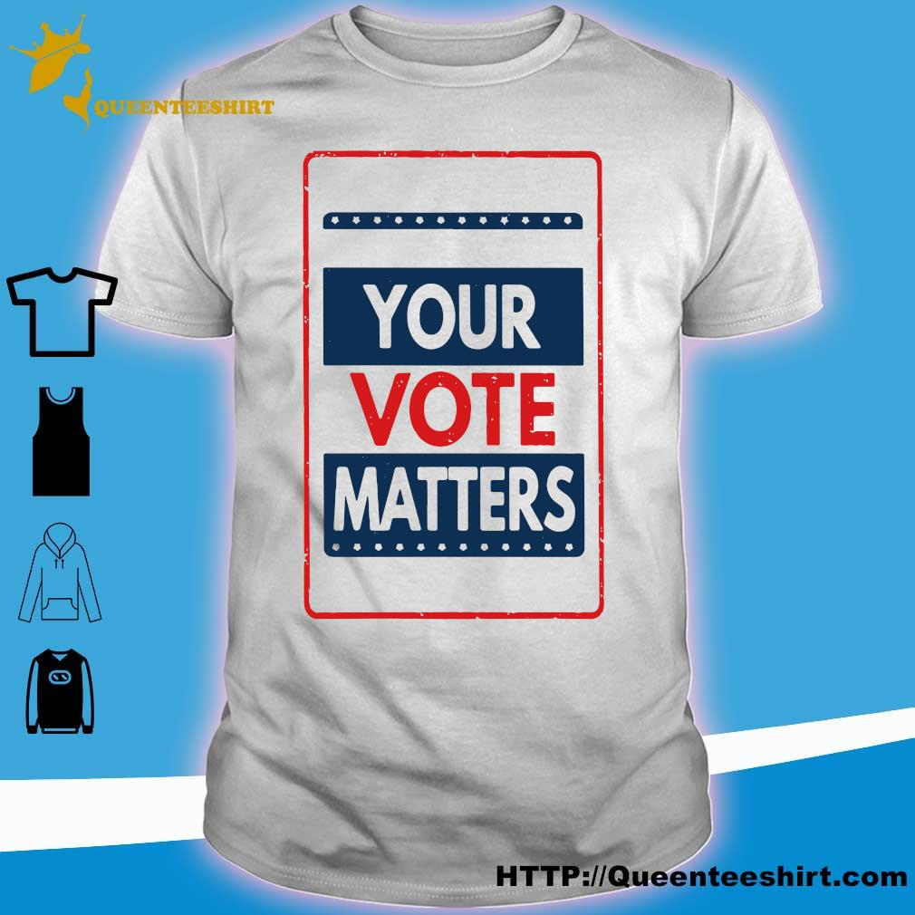 Your vote matters shirt