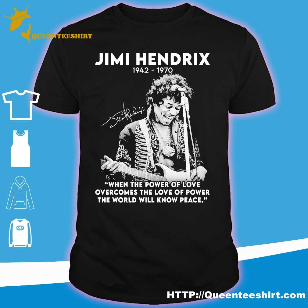 Jimi hendrix 1942 1970 when the power of love overcomes the love of power the world will know peace signature shirt