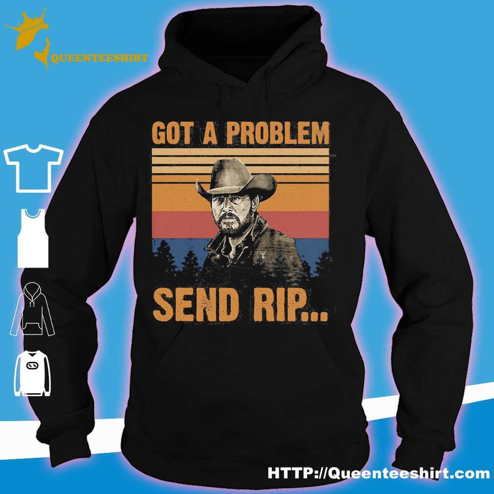 Yellowstone got a problem send rip vintage s hoodie