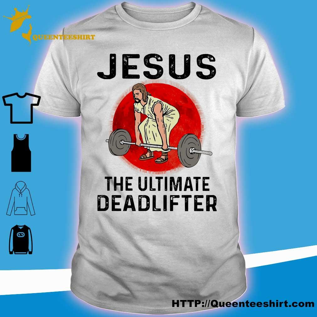 Jesus the ultimate deadlifter shirt