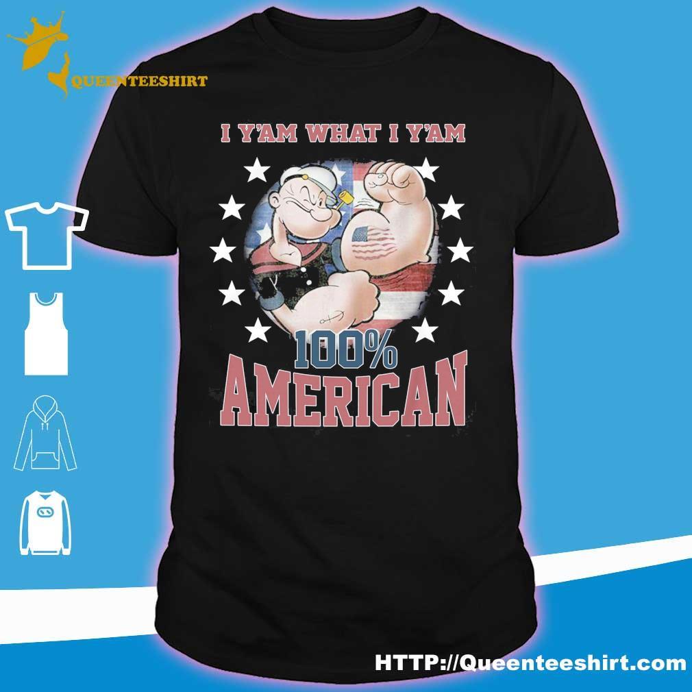 Sorta I Y'am what I Y'am 100% American shirt