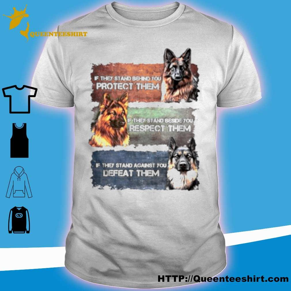 German Shepherd If They Stand Behind You Protect Them If They Stand Beside You Respect Them Defeat Them Shirt