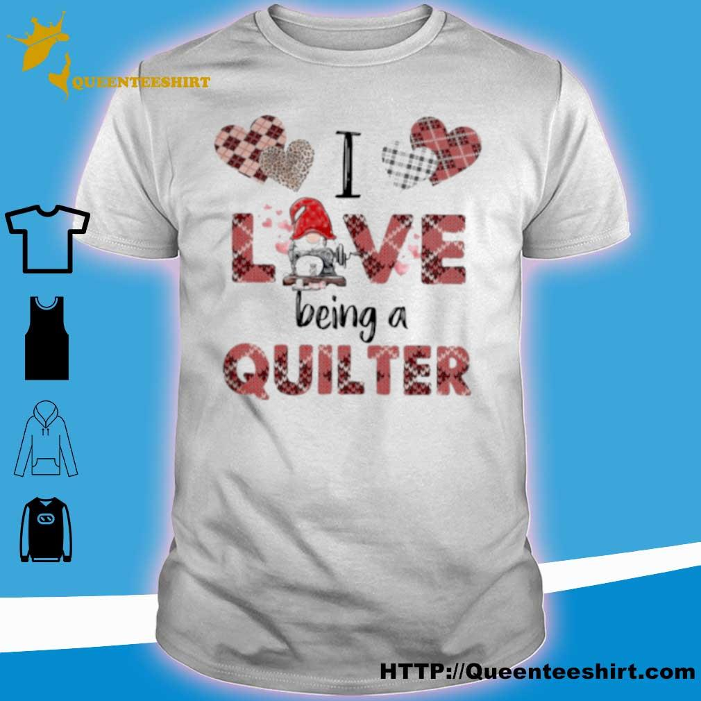 Gnome I Love Being A Quilter Shirt